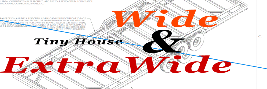 Wide and Wider Tiny House Trailer Plans